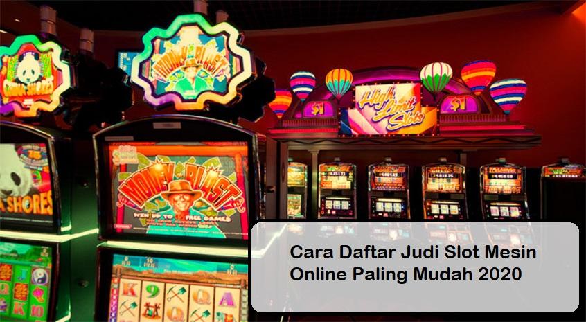 Cara Daftar Judi Slot Mesin Online Paling Mudah 2020