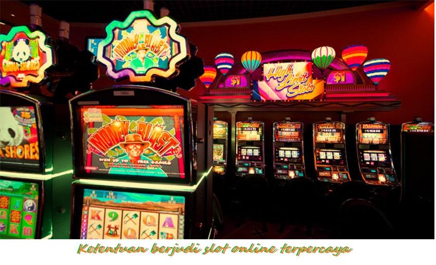 Ketentuan berjudi slot online terpercaya