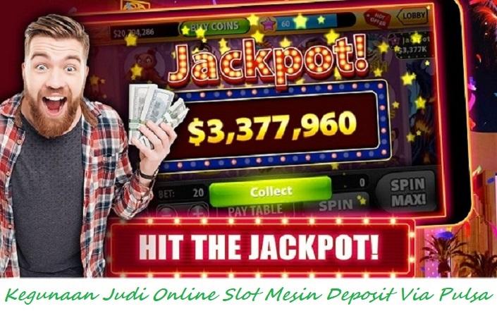 Kegunaan Judi Online Slot Mesin Deposit Via Pulsa