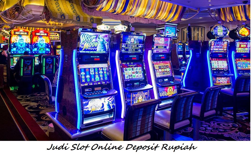 Judi Slot Online Deposit Rupiah